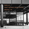 Ludwig Mies Van Der Rohe: Neue Nationalgalerie Berlin