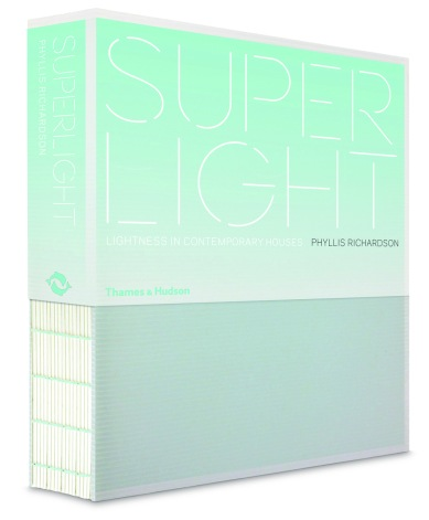 Phyllis Richardson: Superlight - Lightness in Contemporary Houses