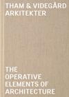Tham & Videgård Arkitekter The Operative Elements of Architecture